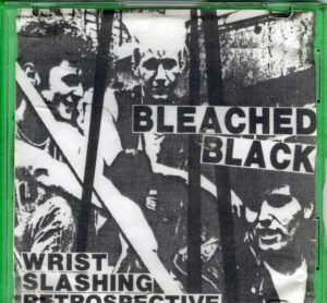 Bleached Black - Wrist Slashing Retrospective