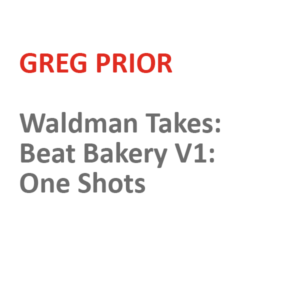 Waldman Takes: Beat Bakery V1: One Shots