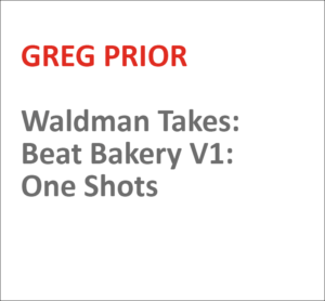 Waldman Takes: Beat Bakery V1: One Shots